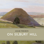 On Silbury Hill by Adam Thorpe